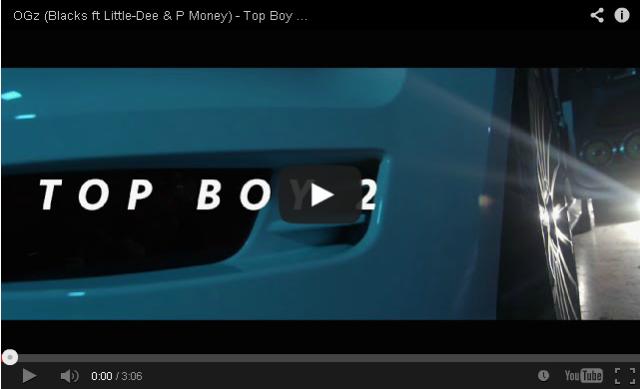 BRITHOPTV: [Music Video] OGz (Blacks: @Kingblacks)- 'Top Boy 2 ft Little-Dee (@LittleDeeMusic) & P Money (@KingPMoney)' |
