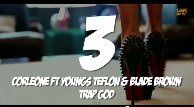 Link UP TV Top Videos August  | 03 Corleone - 'Trap God ft Youngs Teflon & Blade Brown'