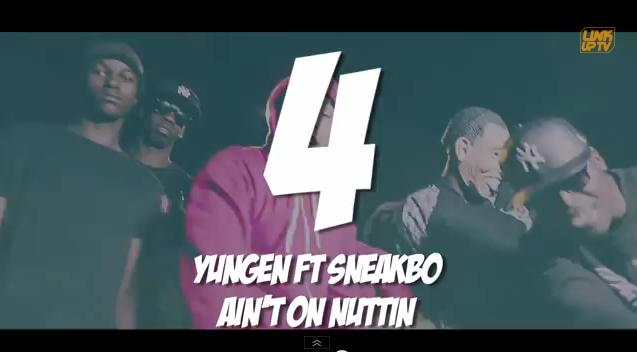 Link UP TV Top Videos August |  04 Yungen - 'Ain't Nuttin Ft. Sneakbo'