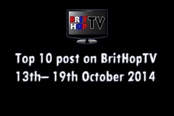 BRITHOPTV: [Update]  Top 10 posts on BritHopTV 13th - 19th October 2014    UK Rap UK HipHop