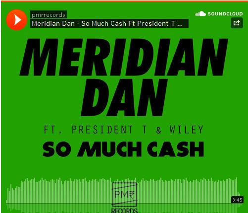 BRITHOPTV: [New Music] Meridian Dan (@Meridian_Dan) – 'So Much Cash Ft. President T (@Prez_T), and Wiley (@WileyUpdates)' | #Grime