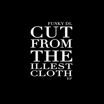 BRITHOPTV: [New Release] Funky DL (@FunkyDLHipHop) - 'Cut From The Illest Cloth' E.P. OUT NOW! [Rel. 26/11/14] | #UKRap #UKHipHop