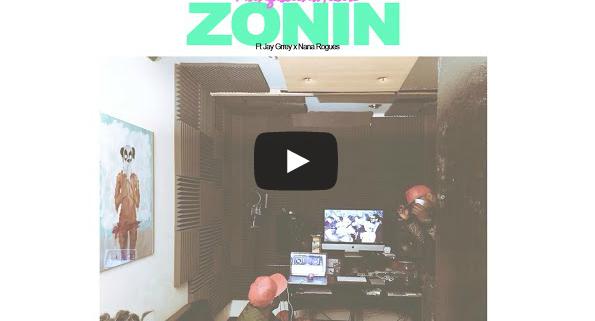 'Zonin Ft Jay Grrey (@JayGrrey) & Nana Rogues (@NanaRogues)'