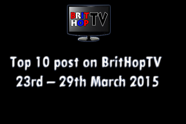 BRITHOPTV: [Update] Top 10 posts on BritHopTV:  23rd -  29th March 2015 | #UKRap #UKHipHop