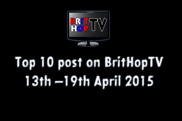 BRITHOPTV: [Update] Top 10 posts on BritHopTV: 13th - 19th April 2015 | #UKRap #UKHipHop