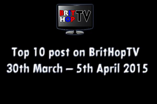BRITHOPTV: [Update] Top 10 posts on BritHopTV: 30th March – 5th April 2015 | #UKRap #UKHipHop
