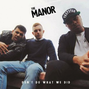 BRITHOPTV: [New Release] The Manor (@_TheManor) - 'Don't Do What We Did' Album OUT NOW! [Rel. 13/04/15]   #UKRap #UKHipHop