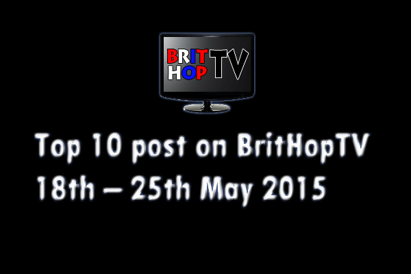 BRITHOPTV: [Update] Top 10 posts on BritHopTV: 18th - 24th May 2015 | #UKRap #UKHipHop