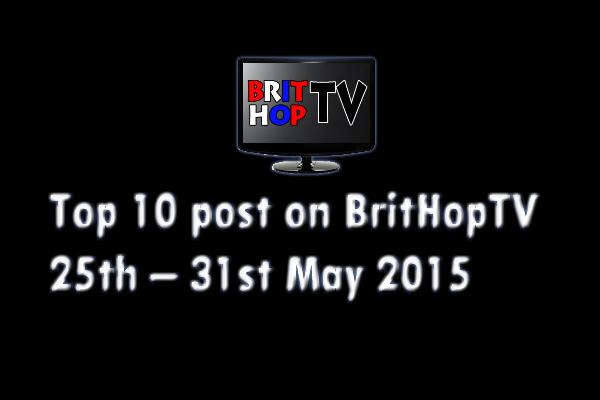 BRITHOPTV: [Update] Top 10 posts on BritHopTV: 25th - 31st May 2015 | #UKRap #UKHipHop