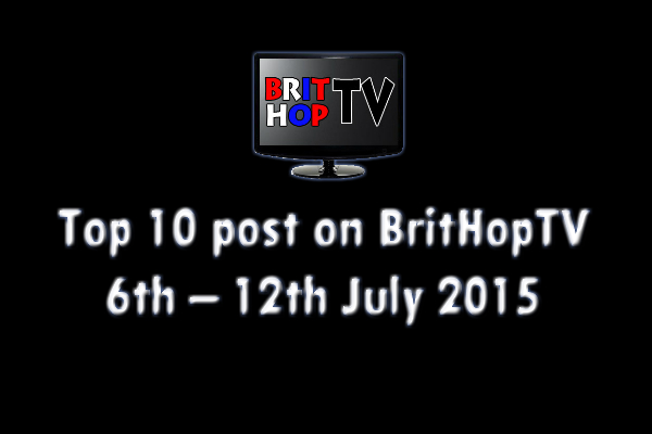 BRITHOPTV: [Update]  Top 10 posts on BritHopTV:  6th July - 12th July 2015 | #UKRap #UKHipHop #Grime