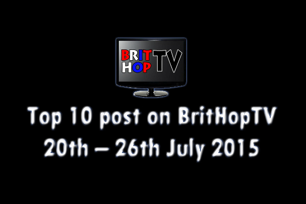 BRITHOPTV: [Update]  Top 10 posts on BritHopTV: 20th - 26th July 2015 | #UKRap #UKHipHop #Grime