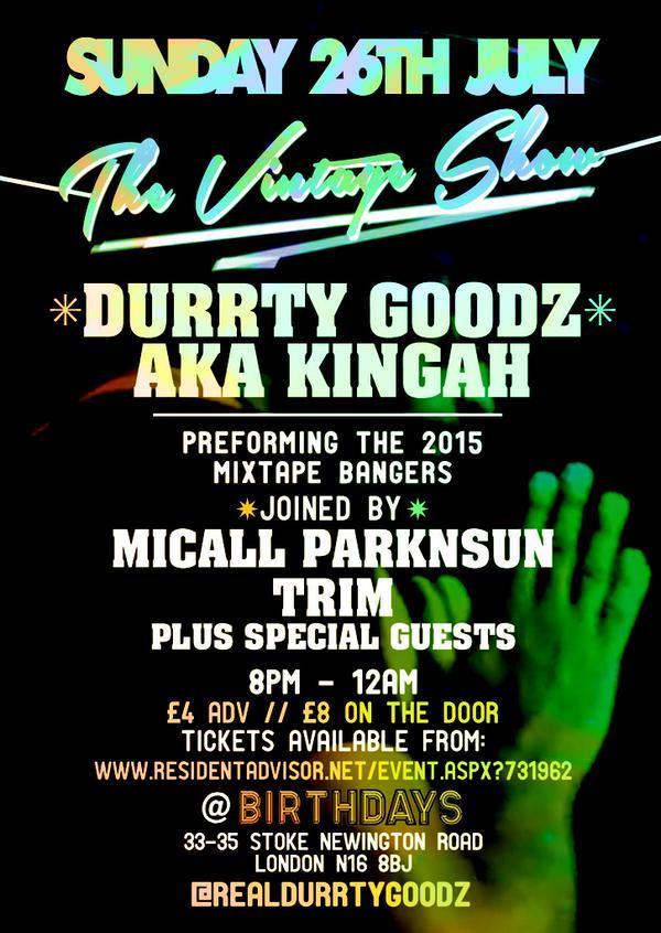 BRITHOPTV: [Event] Durrty Goodz (@RealDurrtyGoodz), presensts.. The Vintage Show,  Micall Parknsun & More, Sunday, July 26, 8pm - 12:00 am,33-35 Stoke Newington Road , London N16 8BJ | #Grime