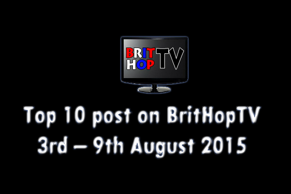 BRITHOPTV: [Update] Top 10 posts on BritHopTV: 3rd- 9th August 2015 | #UKRap #UKHipHop #Grime
