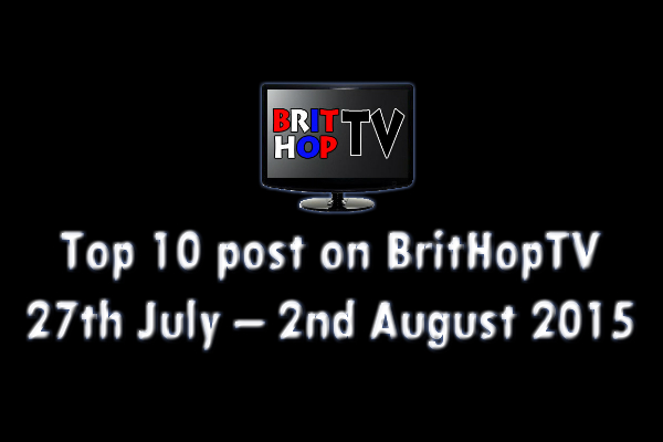 BRITHOPTV: [Update]  Top 10 posts on BritHopTV: 27th July - 2nd August 2015 | #UKRap #UKHipHop #Grime