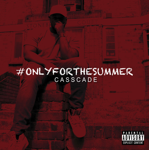 BRITHOPTV: [New Release] Casscade (@CasscadeArtist) – 'Only For The Summer' #Mixtape OUT NOW! [Rel. 24/05/15] | #UKRap #UKHipHop