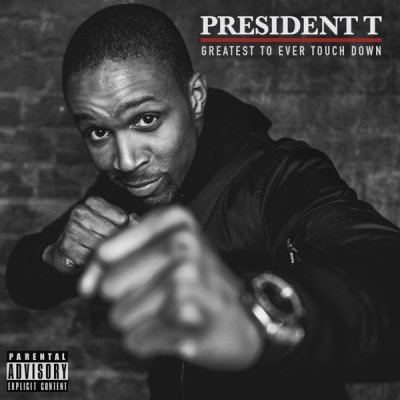 BRITHOPTV: [New Release] President T (@Prez_T) - 'Greatest To Ever Touch Down' Mixtape OUT NOW! [Rel. 18/12/15] | #Grime
