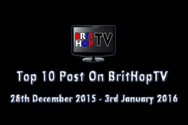 BRITHOPTV: [Update] Top 10 posts on BritHopTV:   28th - December 2015 - 3rd January 2016 | #UKRap #UKHipHop #Grime