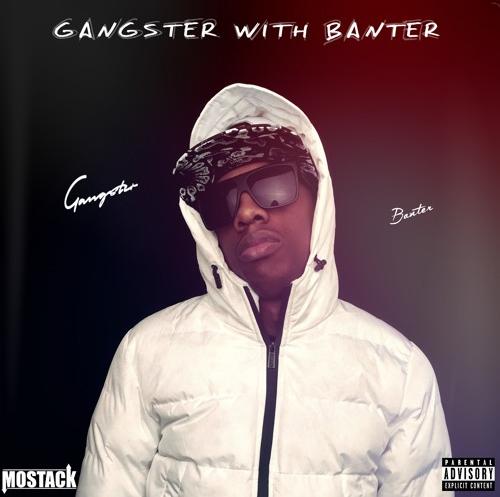 BRITHOPTV: [New Release] Mostack (@RealMostack) - 'Gangtser With Banter' Mixtape OUT NOW! [Rel. 017/02/16] | #UKRap #UKHipHop