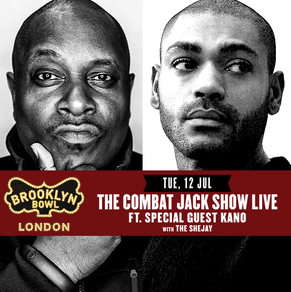 BRITHOPTV: [News/Events] Combat Jack Live Show Live Feat Special Guest Kano, Tuesday July 12, 2016 The Brooklyn Bowl O2 Arena, London, SE10 0DX | #Grime #UKHipHop