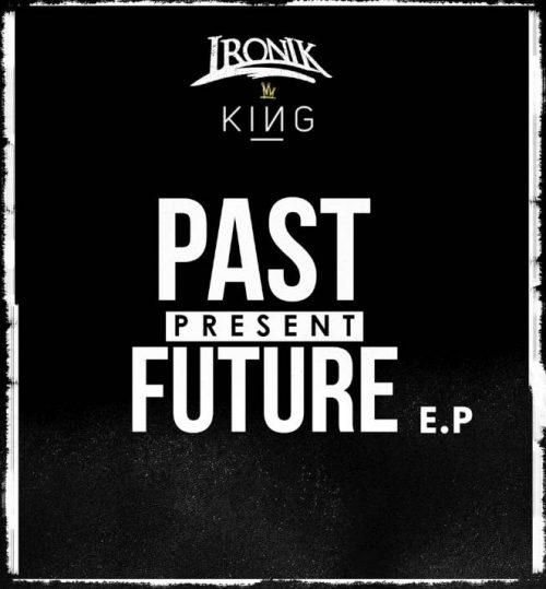 BRITHOPTV: [New Release] Ironik (@DJIronik) x King (@kingPrxject) –- 'Past Present Future' E.P.OUT NOW! [Rel. 23/09/16] | #UKRNB #UKRap