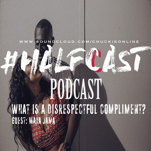 BRITHOPTV: [Podcast] ChuckieOnline (@ChuckieOnline) & Poet (@PoetsCornerUK) - #HALFCASTPODCAST: Guest: Maya Jama (@MayaJama)  - 'What Is A Disrespectful Compliment?' |  #Podcast #Racism #Compliments