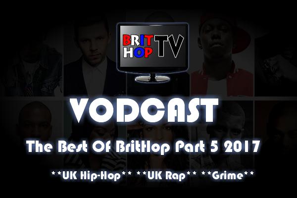 BRITHOPTV: [Vodcast] #BHTVVodcast: Best of BritHop Part 5 2017 | #Grime #UKRap #UKHipHop