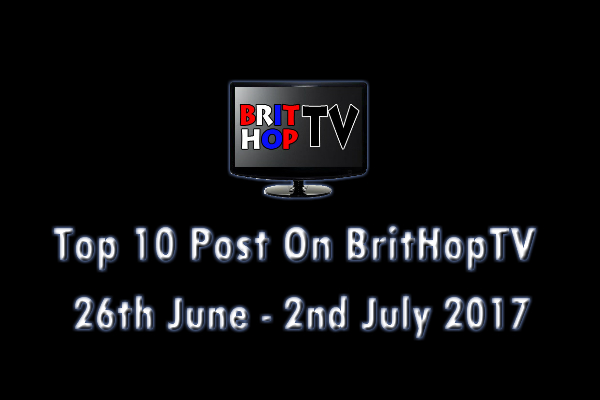 BRITHOPTV: [Update] Top 10 Posts On BritHopTV: 26th June - 2nd July 2017  | #UKRap #UKHipHop #Grime