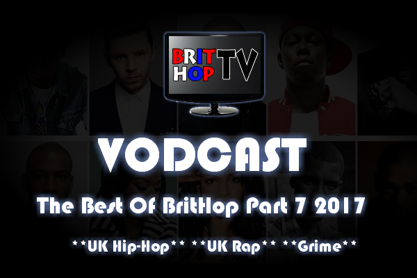BRITHOPTV: [Vodcast] #BHTVVodcast: Best of BritHop Part 7 2017 | #Grime #UKRap #UKHipHop