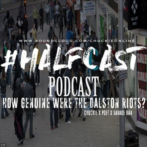 BRITHOPTV: [Podcast] ChuckieOnline (@ChuckieOnline) & Poet (@PoetsCornerUK) Savagae Dan (@Savage_Dan_) - #HALFCASTPODCAST - How Genuine Were The Dalston Riots?' | #Riots #Podcast