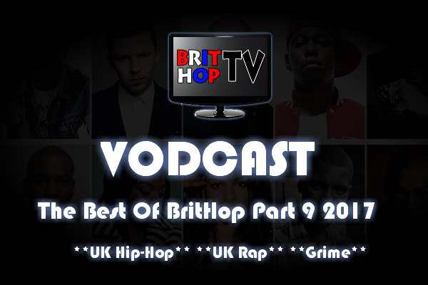BRITHOPTV: [Vodcast] #BHTVVodcast: Best of BritHop Part 9 2017 | #Grime #UKRap #UKHipHop