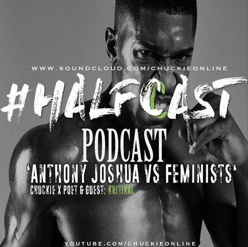 BRITHOPTV: [Podcast] ChuckieOnline (@ChuckieOnline) & Poet (@PoetsCornerUK) - #HALFCASTPODCAST: Guest Kritikal (@KritikalWorld) - 'Anthony Joshua Vs Feminists' | #Podcast #Grime #UKHipHop #GenderEquality