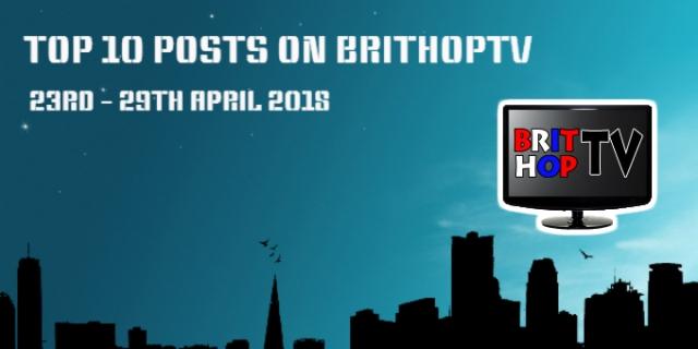 BRITHOPTV: [Update] Top 10 Posts On BritHopTV: 23rd- 29th April 2018 | #UKRap #UKHipHop #Grime
