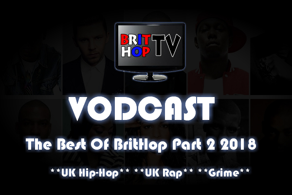 BRITHOPTV: [Vodcast] #BHTVVodcast: Best of BritHop Part 2 2018 | #Grime #UKRap #UKHipHop