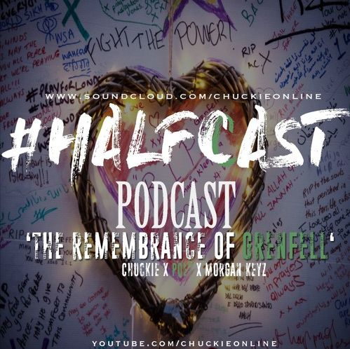 BRITHOPTV: [Podcast] ChuckieOnline (@ChuckieOnline) & Poet (@PoetsCornerUK) – #HALFCASTPODCAST Guest: Morgan Keyz (@MorganKeyz) – 'The Remembrance Of Grenfell' | #Podcast #Grime #HipHop #Grenfell
