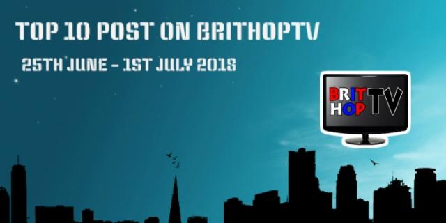 BRITHOPTV: [Update] Top 10 Post On BritHopTV: 25th - 1st July 2018   #UKRap #UKHipHop #Grime