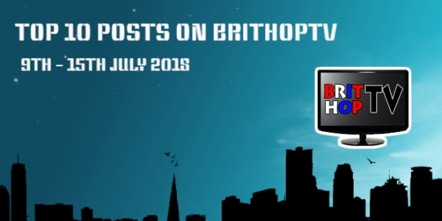 BRITHOPTV: [Update] Top 10 Post On BritHopTV: 9th - 15th July  2018 | #UKRap #UKHipHop #Grime