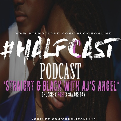 BRITHOPTV: [Podcast] ChuckieOnline (@ChuckieOnline) & Poet (@PoetsCornerUK) – #HALFCASTPODCAST – 'Straight & Black with Aj's Angel' | #Podcast #RNB #Sexuality