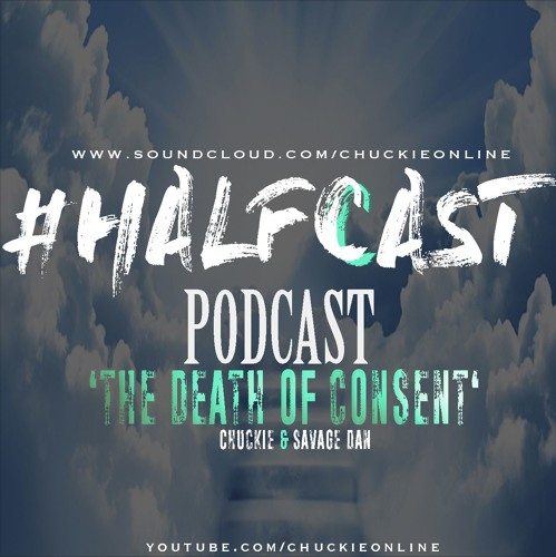 BRITHOPTV: [Podcast] ChuckieOnline (@ChuckieOnline) x Poet (@PoetsCornerUK) Guest:  Savage Dan (@Savage_Dan_) – #HALFCASTPODCAST – 'The Death Of Consent'  | #Podcast #UKRap #Grime