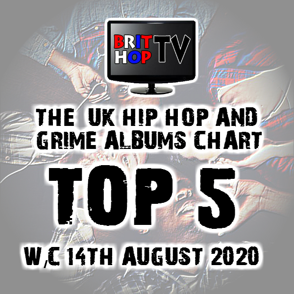 BRITHOPTV: [Chart] Official UK Hip-Hop/Grime Top 5 Albums Chart W/C 14th August 2020 | #UKRap #UKHipHop #Grime