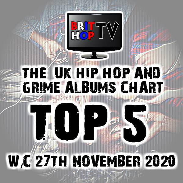 BRITHOPTV: [Chart] Official UK Hip-Hop/Grime Top 5 Albums Chart W/C 27th November 2020 | #UKRap #UKHipHop #Grime
